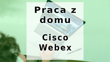 Wygodny sposób na pracę z domu – Cisco Webex